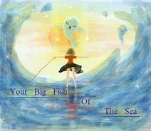 开梗——Your Big Fish Of The Sea